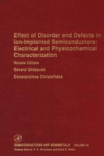 Effect of Disorder and Defects in Ion-Implanted Semiconductors : Electrical and Physiochemical Characterization: Electrical and Physiochemical Characte