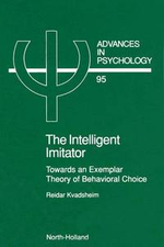 The Intelligent Imitator : Towards an Exemplar Theory of Behavioral Choice - R. Kvadsheim