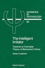 The Intelligent Imitator : Towards an Exemplar Theory of Behavioral Choice - R. Kvadsheim