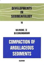 Compaction of Argillaceous Sediments : Development in Sedimentology 16 - H.H. Rieke