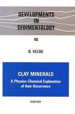 Clay Minerals : A Physico-Chemical Explanation of Their Occurrence - B. Velde