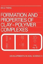 Formation and Properties of Clay-Polymer Complexes - B.K.G. Theng