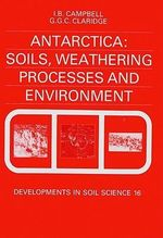Antarctica : Soils, Weathering Processes and Environment: Soils, Weathering Processes and Environment - I.B. Campbell
