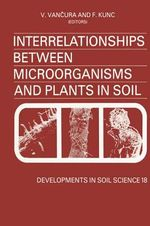 Interrelationships Between Microorganisms and Plants in Soil : Proceedings of an International Symposium, Liblice, Czechoslovakia, June 22-27, 1987