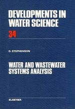 Water and Wastewater Systems Analysis : Developments in Water Science - D.J. Stephenson
