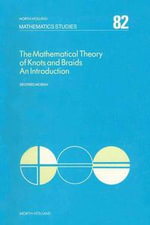 The Mathematical Theory of Knots and Braids : An Introduction - S. Moran