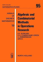 Algebraic and Combinatorial Methods in Operations Research : Proceedings of the Workshop on Algebraic Structures in Operations Research