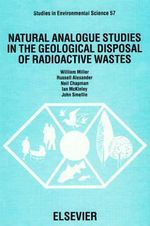 Natural Analogue Studies in the Geological Disposal of Radioactive Wastes - W.M. Miller