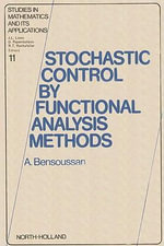 Stochastic Control by Functional Analysis Methods - A. Bensoussan