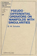 Pseudo-Differential Operators on Manifolds with Singularities - B.-W. Schulze