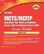 The Real MCTS/MCITP Exam 70-648 Prep Kit : Independent and Complete Self-Paced Solutions - Brien Posey