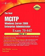 The Real MCTS/MCITP Exam 70-647 Prep Kit : Independent and Complete Self-Paced Solutions - Anthony Piltzecker