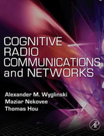 Cognitive Radio Communications and Networks : Principles and Practice
