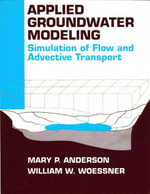 Applied Groundwater Modeling : Simulation of Flow and Advective Transport - Mary P. Anderson