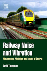 Railway Noise and Vibration : Mechanisms, Modelling and Means of Control - David Thompson
