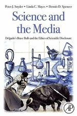 Science and the Media : Delgado's Brave Bulls and the Ethics of Scientific Disclosure - Peter J. Snyder