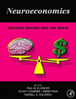 Neuroeconomics : Decision Making and the Brain