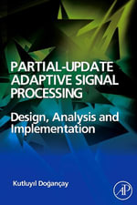 Partial-Update Adaptive Signal Processing : Design Analysis and Implementation - Kutluyil Dogancay