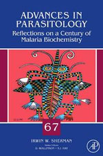 Reflections on a Century of Malaria Biochemistry : Reflections on a Century of Malaria Biochemistry - Irwin Sherman