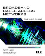 Broadband Cable Access Networks : The HFC Plant - David Large