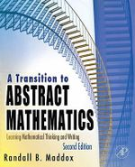A Transition to Abstract Mathematics : Learning Mathematical Thinking and Writing - Randall Maddox