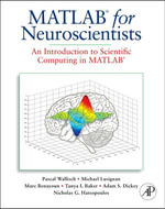 MATLAB for Neuroscientists : An Introduction to Scientific Computing in MATLAB - Pascal Wallisch