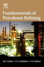 Fundamentals of Petroleum Refining - Mohamed A. Fahim