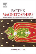 Earth's Magnetosphere : Formed by the Low-Latitude Boundary Layer - W. J. Heikkila