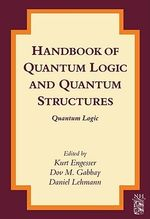 Handbook of Quantum Logic and  Quantum Structures : Quantum Logic
