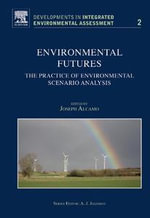 Environmental Futures : The Practice of Environmental Scenario Analysis