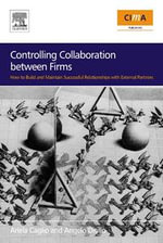 Controlling Collaboration between Firms : How to build and Maintain Successful Relationships with External Partners - Angelo Ditillo
