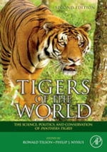 Tigers of the World : The Science, Politics and Conservation of Panthera tigris