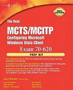 The Real MCTS/MCITP  Exam 70-620 Prep Kit : Independent and Complete Self-Paced Solutions - Anthony Piltzecker