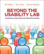 Beyond the Usability Lab : Conducting Large-scale Online User Experience Studies - William Albert