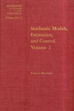 Stochastic Models : Estimation and Control: v. 2: Estimation and Control: v. 2