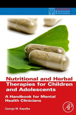 Nutritional and Herbal Therapies for Children and Adolescents : A Handbook for Mental Health Clinicians - George M. Kapalka