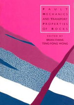 Fault Mechanics and Transport Properties of Rocks : A Festschrift in Honor of W.F. Brace