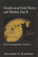 Geophysical Field Theory and Method, Part B : Electromagnetic Fields I - Alex A. Kaufman