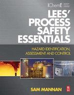 Lees' Process Safety Essentials : Hazard Identification, Assessment and Control - Sam Mannan