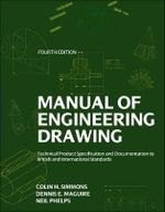Manual of Engineering Drawing : Technical Product Specification and Documentation to British and International Standards - Colin H. Simmons
