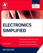 Electronics Simplified : Previously Published As Electronics Made Simple - Ian Robertson Sinclair