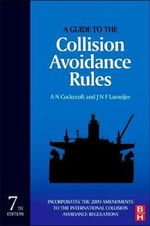 A Guide to the Collision Avoidance Rules : International Regulations for Preventing Collisions at Sea - Captain A. N. Cockcroft