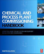 Chemical and Process Plant Commissioning Handbook : A Practical Guide to Plant System and Equipment Installation and Commissioning - Martin Killcross