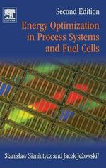 Energy Optimization in Process Systems and Fuel Cells - Stanislaw Sieniutycz