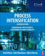 Process Intensification : Engineering for Efficiency, Sustainability and Flexibility - David Reay