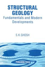 Structural Geology : Fundamentals and Modern Developments - S.K. Ghosh