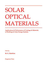 Solar Optical Materials : Applications & Performance of Coatings & Materials in Buildings & Solar Energy Systems