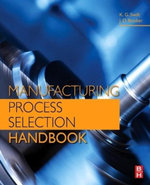 Manufacturing Process Selection Handbook : From design to manufacture - K. G. Swift