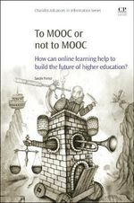 To MOOC or not to MOOC : How Can Online Learning Help to Build the Future of Higher Education? - Sarah Porter