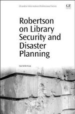 Robertson on Library Security and Disaster Planning : Chandos Information Professional Series - Guy Robertson